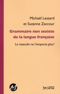 Michaël Lessard et  Suzanne Zaccour - Grammaire non sexiste de la langue française.