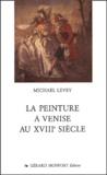 Michael Levey - La peinture à Venise au XVIIIe siècle.