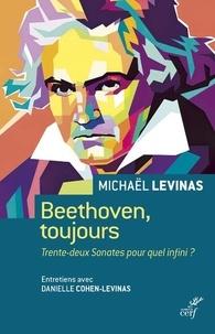 Michaël Levinas et Danielle Cohen-Levinas - Beethoven, toujours - Trente-deux Sonates pour quel infini ?.