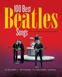 Michael Lewis et Stephen J. Spignesi - 100 Best Beatles Songs - A Passionate Fan's Guide.