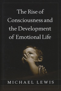 Michael Lewis - The Rise of Consciousness and the Development of Emotional Life.