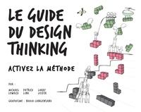 Michael Lewrick et Larry Leifer - Le Guide du design thinking - Activez la méthode.