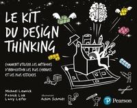 Michael Lewrick et Patrick Link - Le kit du design thinking - Comment utiliser les méthodes d'innovation les plus connues et les plus efficaces.