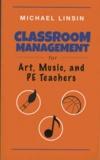 Michael Linsin - Classroom Management for Art, Music, and PE Teachers.