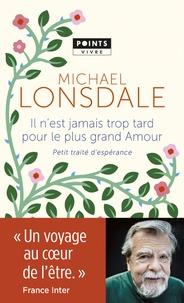 Michael Lonsdale - Il n'est jamais trop tard pour le plus grand amour - Petit traité d'espérance.