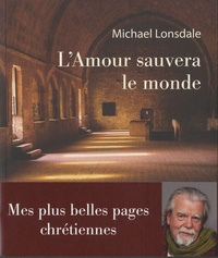 Michael Lonsdale - L'amour sauvera le monde - Mes plus belles pages chrétiennes.