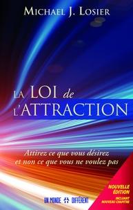 Michael Losier - La loi de l'attraction : attirez ce que vous désirez et non ce que vous ne voulez pas.