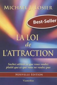 Michael Losier - La loi de l'attraction - Sachez attirer ce que vous voulez plutôt que ce que vous ne voulez pas.