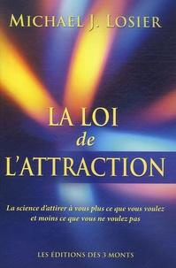 Michael Losier - La loi de l'attraction - La science d'attirer à vous plus que ce que vous voulez et moins ce que vous ne voulez pas.