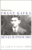Michael Löwy - Franz Kafka rêveur insoumis.