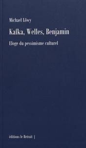 Michael Löwy - Kafka, Wells, Benjamin - Eloge du pessimisme culturel.