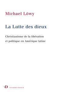 Michael Löwy - La Lutte des dieux - Christianisme de la libération et politique en Amérique latine.