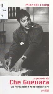 Michael Löwy - LA PENSEE DE CHE GUEVARA. - Un humanisme révolutionnaire.