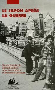 Michael Lucken et Anne Bayard-Sakai - Le Japon après la guerre.
