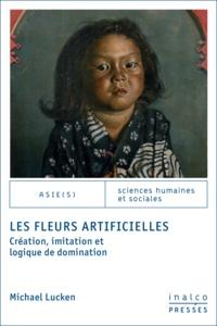 Michael Lucken - Les Fleurs artificielles - Création, imitation et logique de domination.