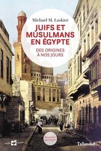 Michael M Laskier - Juifs et Musulmans en Egypte - Des origines à nos jours.