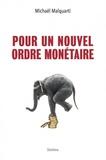 Michaël Malquarti - Pour un nouvel ordre monétaire.