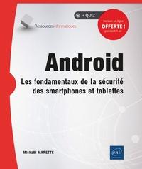 Michael Marette - Android - Les fondamentaux de la sécurité des smartphones et tablettes.