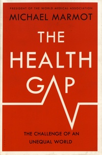 Michael Marmot - The Health Gap - The Challenge of an Unequal World.