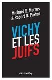 Michael Marrus et Robert Paxton - Vichy et les juifs (Nouvelle édition).