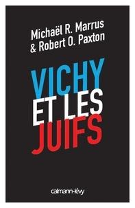 Michael Marrus et Robert Paxton - Vichy et les juifs.