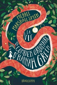 Michael Marshall Smith - La Vie ô combien ordinaire d'Hannah Green.