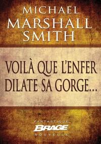 Michael Marshall Smith et Benoît Domis - Voilà que l'enfer dilate sa gorge….