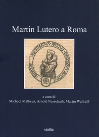 Michael Matheus et Arnold Nesselrath - Martin Lutero a Roma.