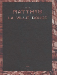 Michael Matthys - La ville rouge.