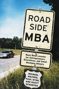 Michael Mazzeo et Paul Oyer - Roadside MBA - Back Road Lessons for Entrepreneurs, Executives and Small Business Owners.