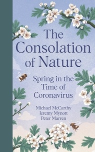 Michael McCarthy et Jeremy Mynott - The Consolation of Nature - Spring in the Time of Coronavirus.