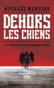 Michaël Mention - Les errances de Crimson Dyke Tome 1 : Dehors les chiens.