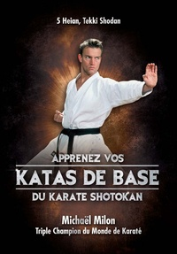 Apprenez vos katas de base du karaté shotokan- 5 Heian, Tekki Shodan - Michaël Milon |