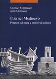Michael Mitterauer et John Morrissey - Pisa nel Medioevo - Potenza sul mare e motore di cultura.