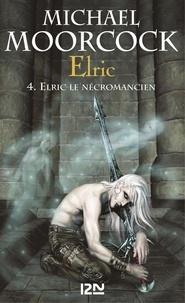 Michael Moorcock - Elric Intégrale Tome 2 : Elric le Nécromancien ; La Sorcière dormante ; La Revanche de la Rose.