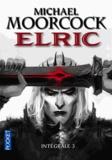 Michael Moorcock - Elric Intégrale Tome 3 : L'Epée noire ; Stormbringer ; Elric à la fin des temps.