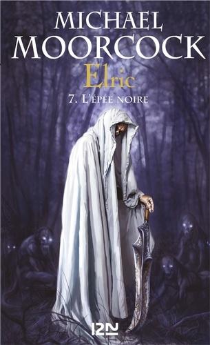 Elric Intégrale Tome 3 L'Epée noire ; Stormbringer ; Elric à la fin des temps