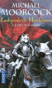 Michael Moorcock - La légende de Hawkmoon Tome 3 : L'épée de l'aurore.