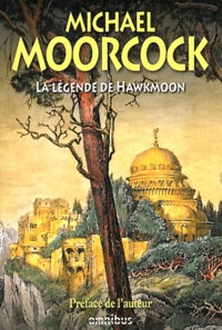 Michael Moorcock - La Légende de Hawkmoon - Le Joyau noir ; Le Dieu fou ; L'Epée de l'Aurore ; Le Secret des Runes ; Le Comte Airain ; Le Champion de Garathorm ; La Quête de Tanelorn.
