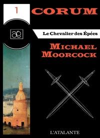 Michael Moorcock et Bruno Martin - Le Chevalier des Epées - Corum, T1.