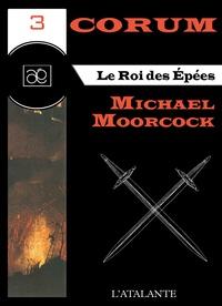 Michael Moorcock et Bruno Martin - Le Roi des Epées - Corum, T3.