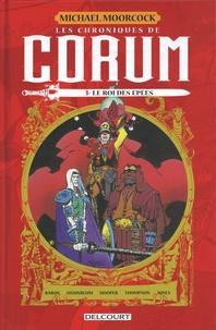 Michael Moorcock et Mike Baron - Les chroniques de Corum Tome 3 : Le Roi des épées.