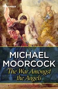 Téléchargement gratuit d'ebooks mobiles dans un bocal The War Amongst The Angels par Michael Moorcock 9780575092761 iBook PDB CHM
