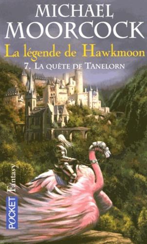 Michael Moorcook - La légende de Hawkmoon Tome 7 : La quête de Tanelorn.