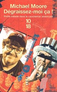 Michael Moore - Dégraissez-moi ça ! - Petite balade dans le cauchemar américain.