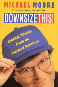 Michael Moore - Downsize This !.