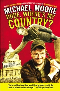 Michael Moore - Dude, Where's My Country?.