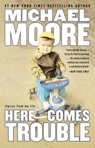 Michael Moore - Here Comes Trouble - Stories from My Life.