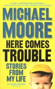 Michael Moore - Here Comes Troubles - Stories From my Life.