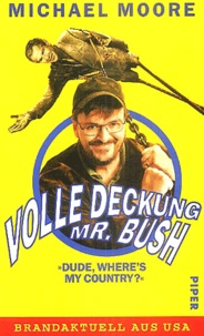 "Michael Moore - Volle Deckung Mr Bush - ""Dude, Where's My Couuntry ?""."